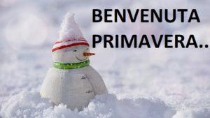 BENVENUTA PRIMAVERA….. O FORSE NO!!!